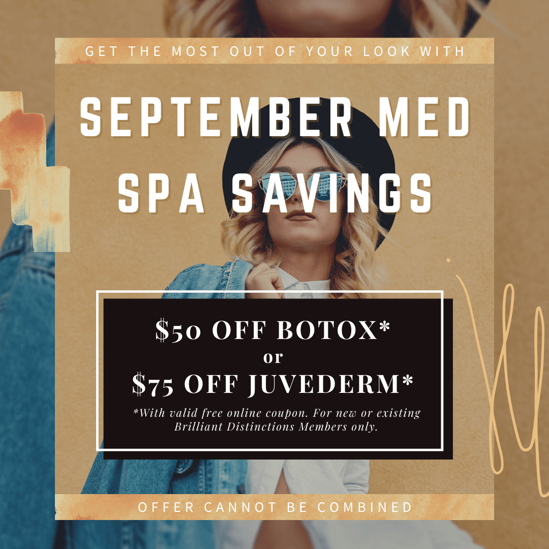 September Med Spa Sale! Get $50 off Botox or $75 off Juvederm for the whole month of September. Offer must be obtained with an online coupon. Offer cannot be combined.